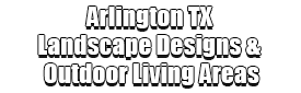 Arlington TX Landscape Designs & Outdoor Living Areas Logo-We offer Landscape Design, Outdoor Patios & Pergolas, Outdoor Living Spaces, Stonescapes, Residential & Commercial Landscaping, Irrigation Installation & Repairs, Drainage Systems, Landscape Lighting, Outdoor Living Spaces, Tree Service, Lawn Service, and more.